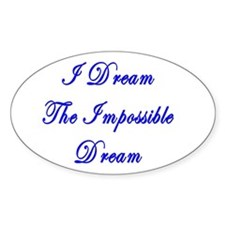 I Dream the Impossible Dream Oval Decal