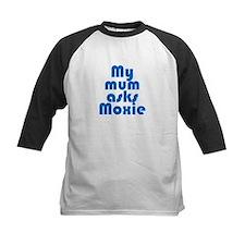 My mum asks Moxie Tee