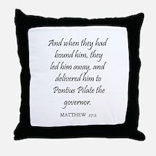 MATTHEW  27:2 Throw Pillow