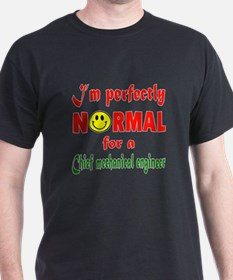 I'm perfectly normal for a Chief Mech T-Shirt