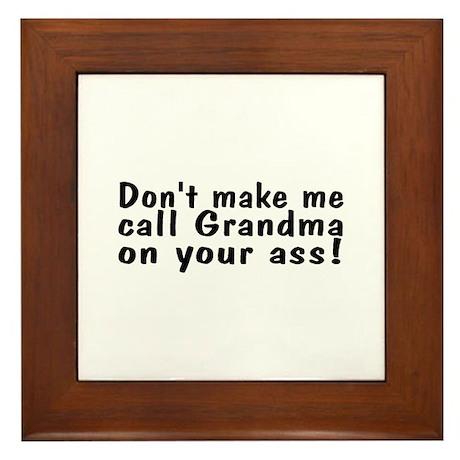 Don't Make Me Call Grandma On Your Ass! Framed Til