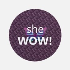 "She Wow! 3.5"" Button"