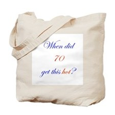 When Did 70 Get This Hot? Tote Bag