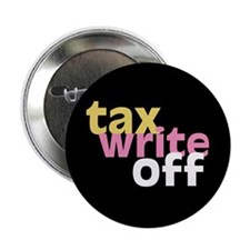 """Tax Write Off 2.25"""" Button (100 pack)"""