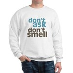 Don't Ask Don't Smell Sweatshirt