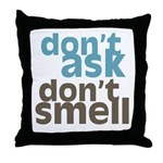 Don't Ask Don't Smell Throw Pillow