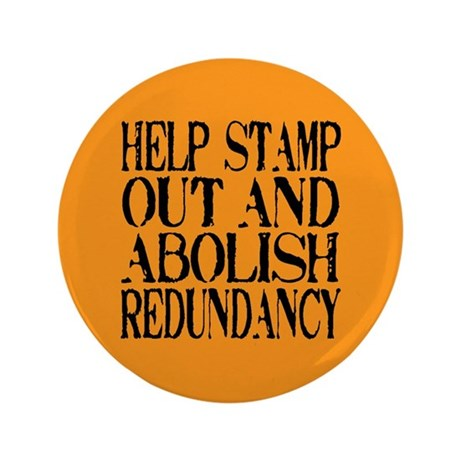 "Stamp Out Redundancy 3.5"" Button"
