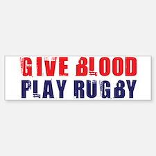 Give Blood, Play Rugby Bumper Bumper Bumper Sticker