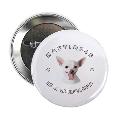 """Happiness is a Chihuahua! 2.25"""" Button (10 pack)"""