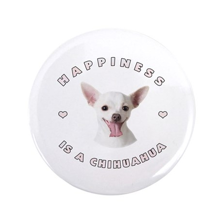 "Happiness is a Chihuahua! 3.5"" Button"