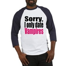 Sorry, I only date vamps Baseball Jersey