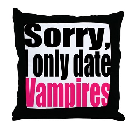 Sorry, I only date vamps Throw Pillow