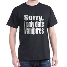 Sorry, I only date vamps T-Shirt