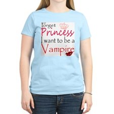 Forget princess, I want to be T-Shirt