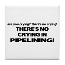 There's No Crying in Pipelining Tile Coaster