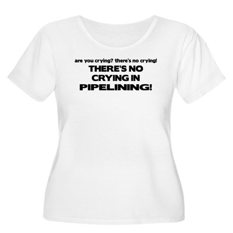 There's No Crying in Pipelining Women's Plus Size