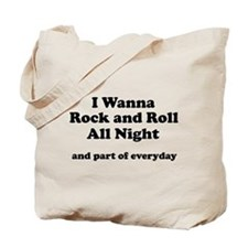 I wanna Rock and Roll all nig Tote Bag