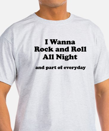 I wanna Rock and Roll all nig T-Shirt