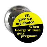 Give Up My Choice? Button (10 pack)