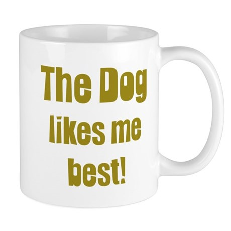 The Dog Likes Me Best' Mug