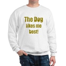 The Dog Likes Me Best' Sweatshirt