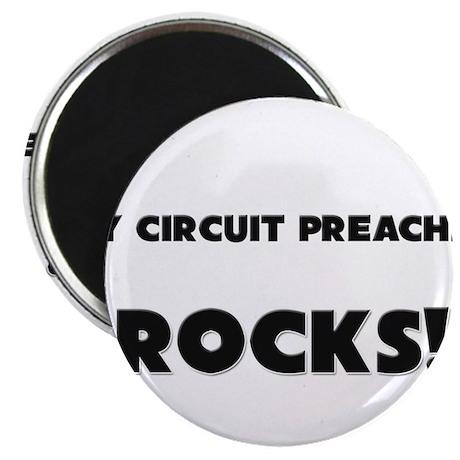 MY Circuit Preacher ROCKS! Magnet
