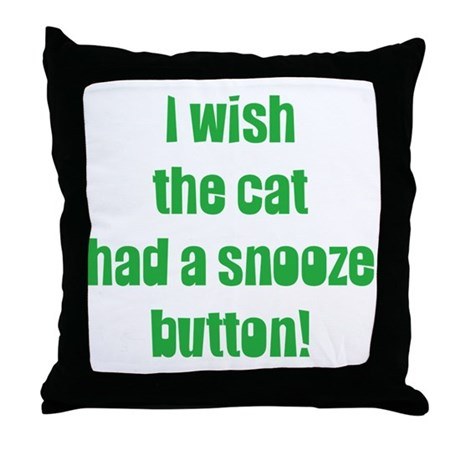 I Wish the Cat had a Snooze Button Throw Pillow