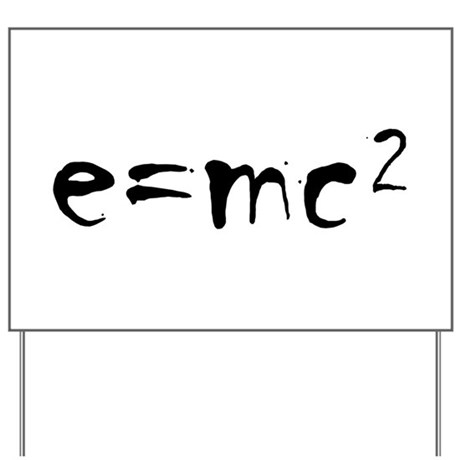 E=MC2 Yard Sign