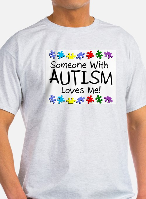 Someone With Autism Loves Me! T-Shirt