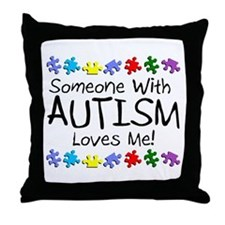Someone With Autism Loves Me! Throw Pillow