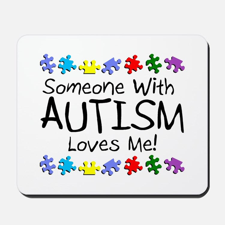 Someone With Autism Loves Me! Mousepad