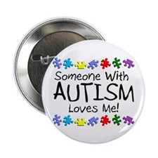 """Someone With Autism Loves Me! 2.25"""" Button"""
