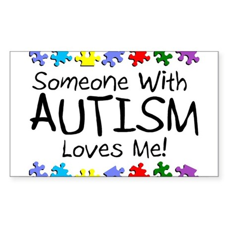 Someone With Autism Loves Me! Rectangle Sticker