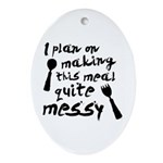 I Plan On Making This Meal Quite Messy Ornament (O