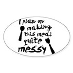 I Plan On Making This Meal Quite Messy Sticker (Ov