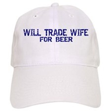 Will Trade Wife For Beer Baseball Cap