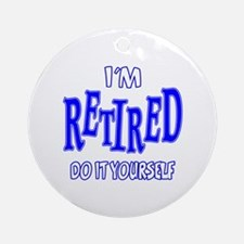 I'M RETIRED, Do It Yourself Ornament (Round)