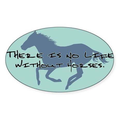 No Life Without Horses Oval Sticker