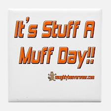It's Stuff A Muff Day!! Tile Coaster
