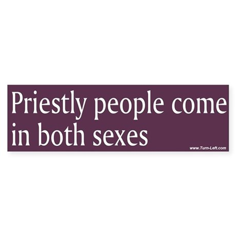 Bumper Sticker - Priestly people come in both sexe