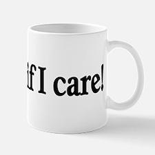 Ask me if I care! Mug