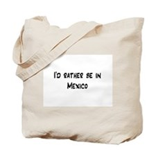 I'd Rather Be In Mexico Tote Bag
