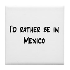 I'd Rather Be In Mexico Tile Coaster