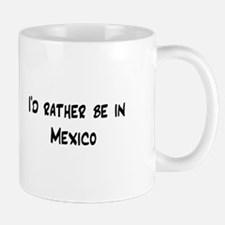 I'd Rather Be In Mexico Mug