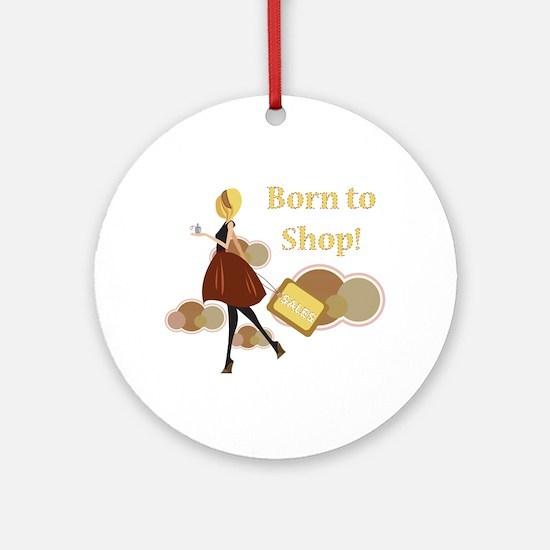 Born to Shop!!! Ornament (Round)
