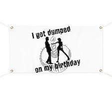 I got dumped on my birthday Banner