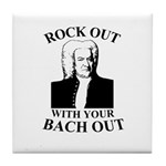 Rock Our With Your Bach Out Tile Coaster
