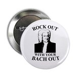 """Rock Our With Your Bach Out 2.25"""" Button"""