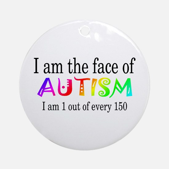 I Am The Face Of Autism Ornament (Round)