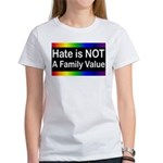 Hate is Not a Family Value Women's T-Shirt